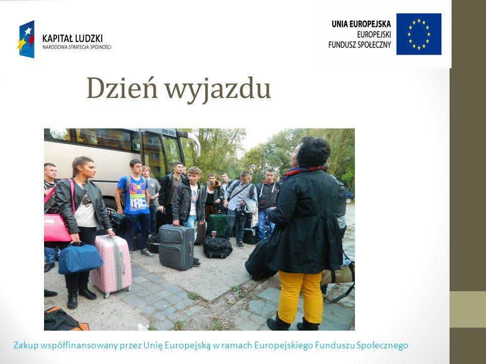 Dzień wyjazdu Zakup współfinansowany przez Unię Europejską w ramach Europejskiego Funduszu Społecznego