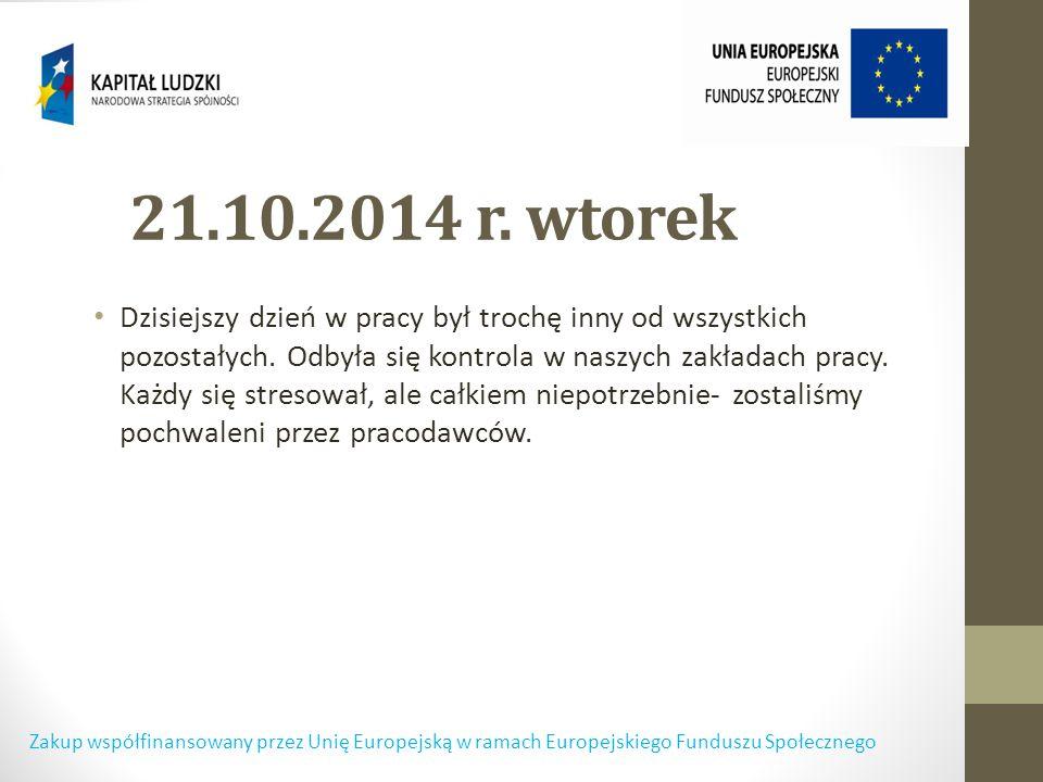 21.10.2014 r. wtorek Dzisiejszy dzień w pracy był trochę inny od wszystkich pozostałych.
