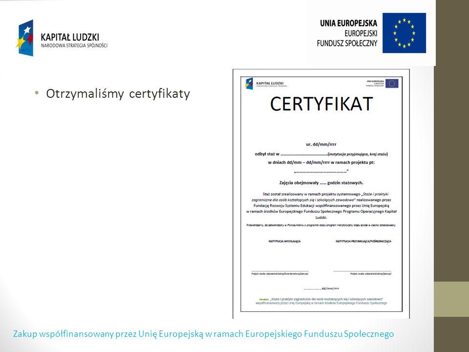 Otrzymaliśmy certyfikaty Zakup współfinansowany przez Unię Europejską w ramach Europejskiego Funduszu Społecznego