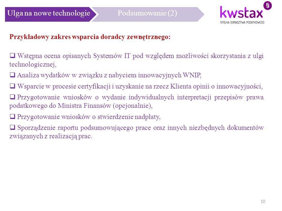 Ulga na nowe technologiePodsumowanie (2) 10 Przykładowy zakres wsparcia doradcy zewnętrznego:  Wstępna ocena opisanych Systemów IT pod względem możli