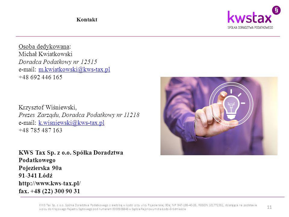 11 KWS Tax Sp. z o.o. Spółka Doradztwa Podatkowego z siedzibą w Łodzi przy ulicy Pojezierskiej 90a; NIP 947-198-40-35, REGON 101772351, działająca na