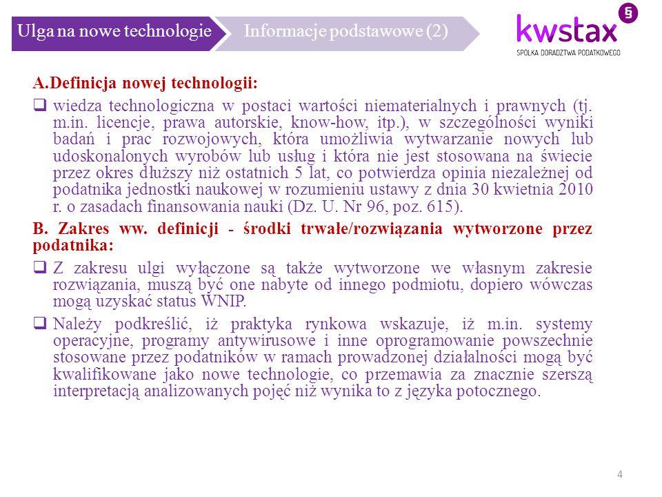 Ulga na nowe technologieInformacje podstawowe (2) A.Definicja nowej technologii:  wiedza technologiczna w postaci wartości niematerialnych i prawnych
