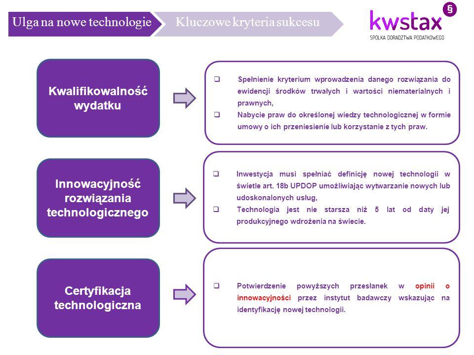 Ulga na nowe technologieKluczowe kryteria sukcesu 8 Kwalifikowalność wydatku  Inwestycja musi spełniać definicję nowej technologii w świetle art. 18b