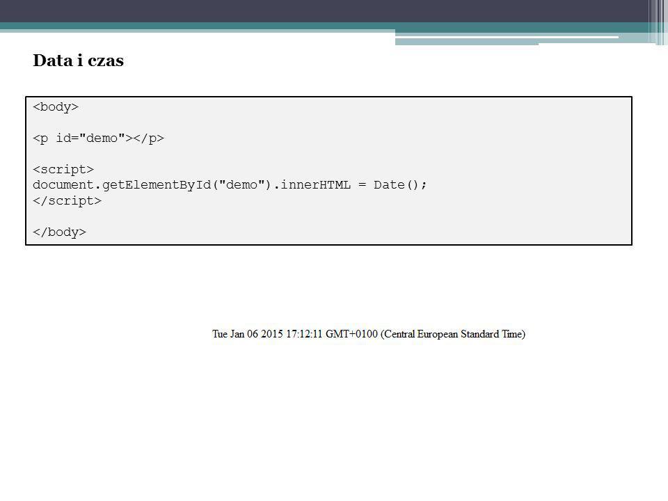 document.getElementById( demo ).innerHTML = Date(); Data i czas
