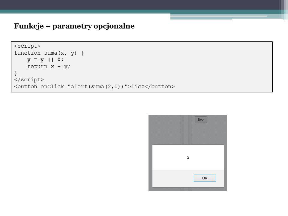 function suma(x, y) { y = y || 0; return x + y; } licz Funkcje – parametry opcjonalne