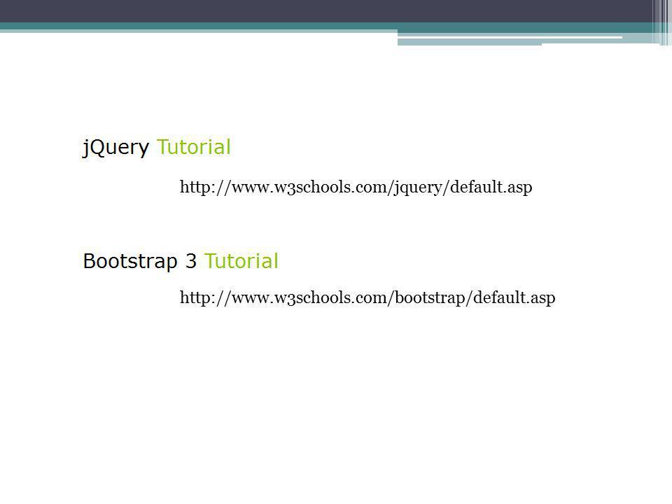 http://www.w3schools.com/jquery/default.asp http://www.w3schools.com/bootstrap/default.asp