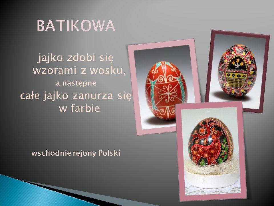 BATIKOWA jajko zdobi się wzorami z wosku, a następne całe jajko zanurza się w farbie wschodnie rejony Polski