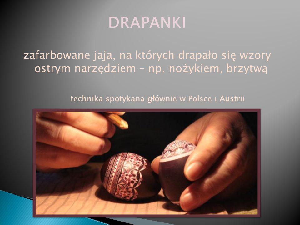 DRAPANKI zafarbowane jaja, na których drapało się wzory ostrym narzędziem – np. nożykiem, brzytwą technika spotykana głównie w Polsce i Austrii