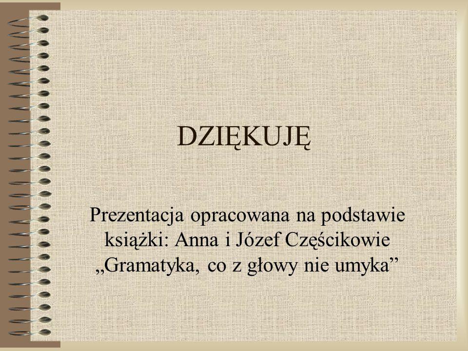 """DZIĘKUJĘ Prezentacja opracowana na podstawie książki: Anna i Józef Częścikowie """"Gramatyka, co z głowy nie umyka"""""""