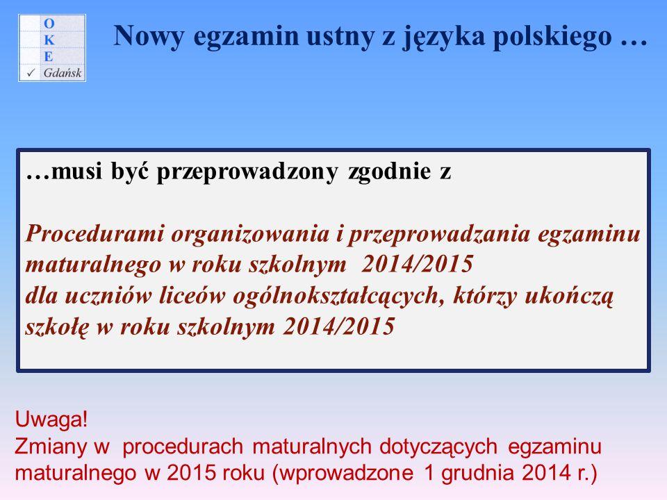 Nowy egzamin ustny z języka polskiego … …musi być przeprowadzony zgodnie z Procedurami organizowania i przeprowadzania egzaminu maturalnego w roku szk