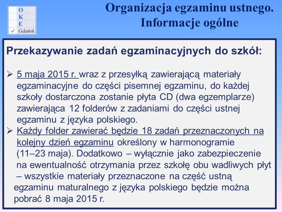 Przekazywanie zadań egzaminacyjnych do szkół:  5 maja 2015 r. wraz z przesyłką zawierającą materiały egzaminacyjne do części pisemnej egzaminu, do ka