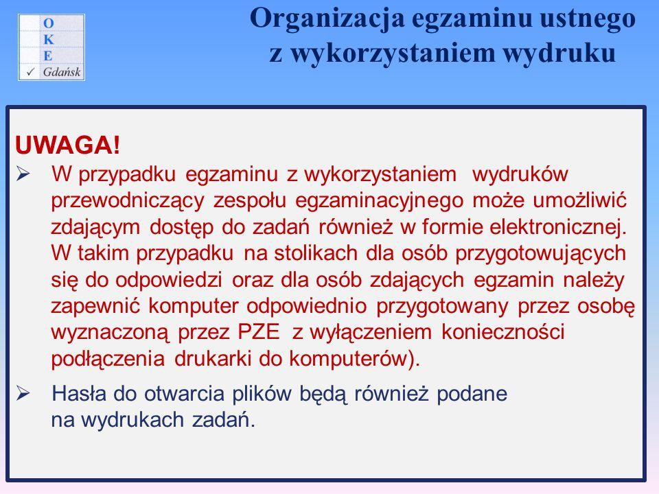 UWAGA!  W przypadku egzaminu z wykorzystaniem wydruków przewodniczący zespołu egzaminacyjnego może umożliwić zdającym dostęp do zadań również w formi
