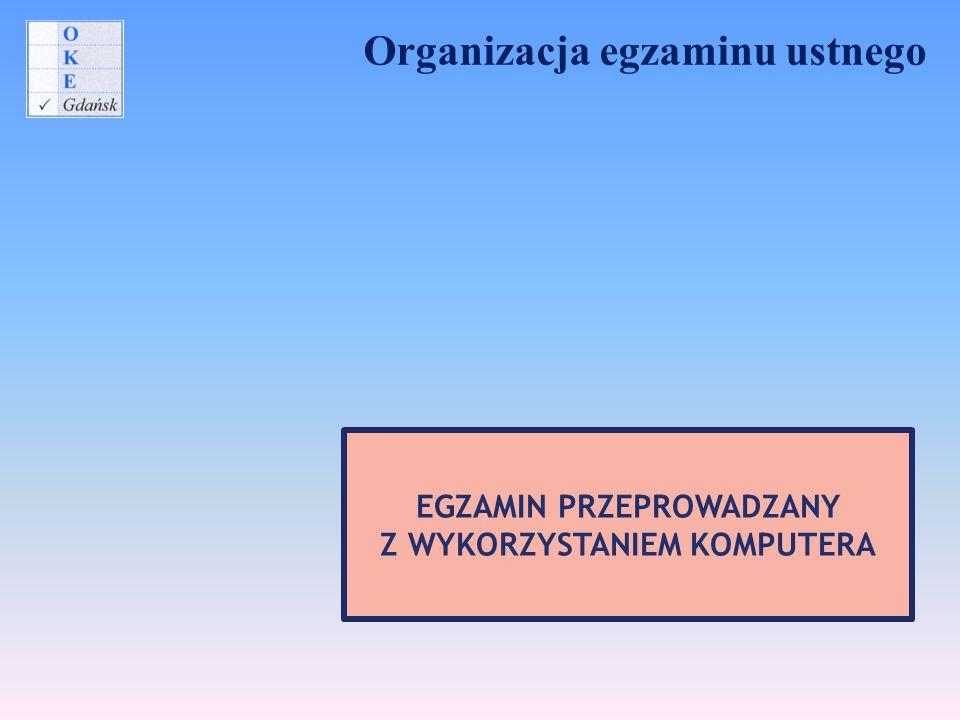 Organizacja egzaminu ustnego EGZAMIN PRZEPROWADZANY Z WYKORZYSTANIEM KOMPUTERA