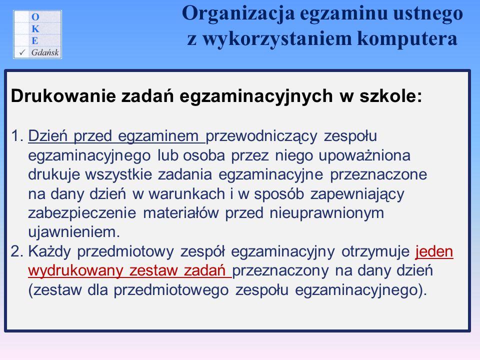 Drukowanie zadań egzaminacyjnych w szkole: 1. Dzień przed egzaminem przewodniczący zespołu egzaminacyjnego lub osoba przez niego upoważniona drukuje w