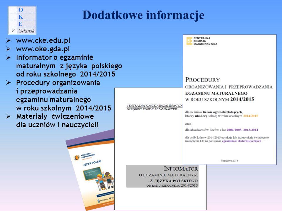 Dodatkowe informacje  www.cke.edu.pl  www.oke.gda.pl  Informator o egzaminie maturalnym z języka polskiego od roku szkolnego 2014/2015  Procedury