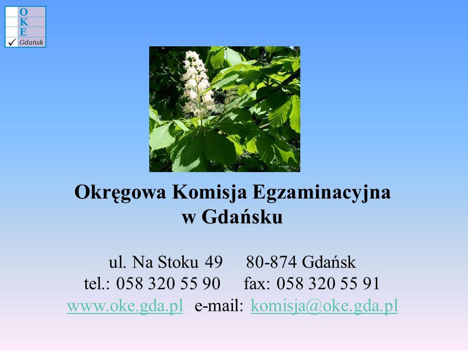 Okręgowa Komisja Egzaminacyjna w Gdańsku ul. Na Stoku 49 80-874 Gdańsk tel.: 058 320 55 90 fax: 058 320 55 91 www.oke.gda.plwww.oke.gda.pl e-mail: kom