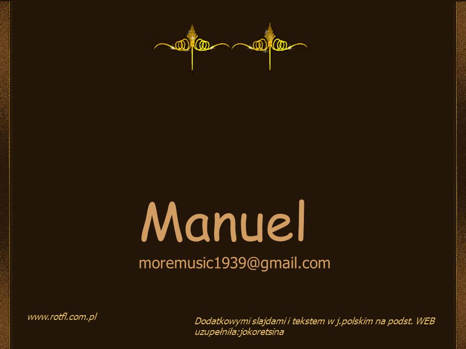 Manuel moremusic1939@gmail.com www.rotfl.com.pl Dodatkowymi slajdami i tekstem w j.polskim na podst.