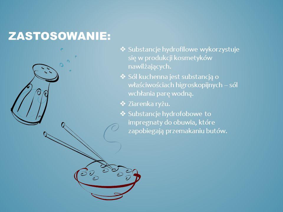  Substancje hydrofilowe wykorzystuje się w produkcji kosmetyków nawilżających.  Sól kuchenna jest substancją o właściwościach higroskopijnych – sól