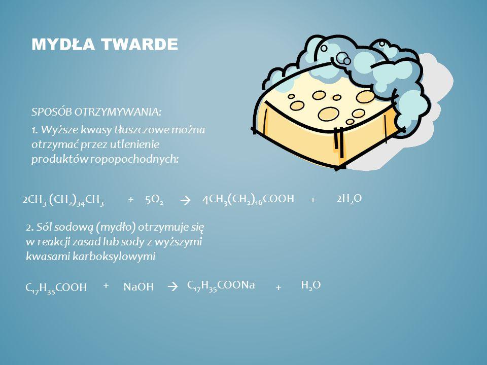 MYDŁA TWARDE SPOSÓB OTRZYMYWANIA: 1. Wyższe kwasy tłuszczowe można otrzymać przez utlenienie produktów ropopochodnych: 2CH 3 (CH 2 ) 34 CH 3 5O 2 +4CH