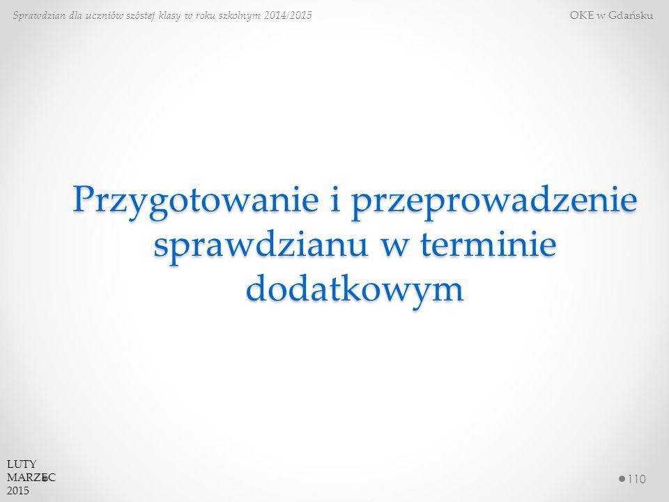 Przygotowanie i przeprowadzenie sprawdzianu w terminie dodatkowym 110 Sprawdzian dla uczniów szóstej klasy w roku szkolnym 2014/2015 OKE w Gdańsku LUT