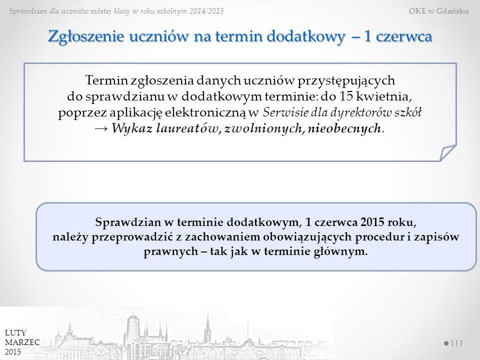 111 Sprawdzian dla uczniów szóstej klasy w roku szkolnym 2014/2015 OKE w Gdańsku LUTY MARZEC 2015 Zgłoszenie uczniów na termin dodatkowy – 1 czerwca Sprawdzian w terminie dodatkowym, 1 czerwca 2015 roku, należy przeprowadzić z zachowaniem obowiązujących procedur i zapisów prawnych – tak jak w terminie głównym.