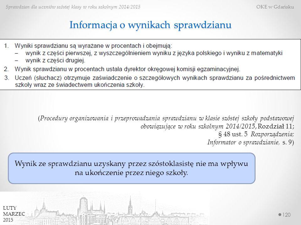 Informacja o wynikach sprawdzianu 120 Sprawdzian dla uczniów szóstej klasy w roku szkolnym 2014/2015 OKE w Gdańsku (Procedury organizowania i przeprowadzania sprawdzianu w klasie szóstej szkoły podstawowej obowiązujące w roku szkolnym 2014/2015, Rozdział 11; § 48 ust.