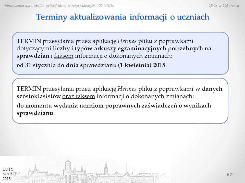 Terminy aktualizowania informacji o uczniach 27 TERMIN przesyłania przez aplikację Hermes pliku z poprawkami dotyczącymi liczby i typów arkuszy egzaminacyjnych potrzebnych na sprawdzian i faksem informacji o dokonanych zmianach: od 31 stycznia do dnia sprawdzianu (1 kwietnia) 2015.
