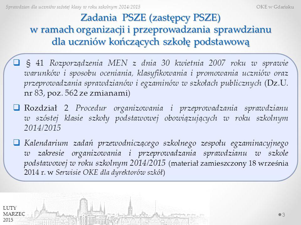 Zadania PSZE (zastępcy PSZE) w ramach organizacji i przeprowadzania sprawdzianu dla uczniów kończących szkołę podstawową 3 Sprawdzian dla uczniów szóstej klasy w roku szkolnym 2014/2015 OKE w Gdańsku  § 41 Rozporządzenia MEN z dnia 30 kwietnia 2007 roku w sprawie warunków i sposobu oceniania, klasyfikowania i promowania uczniów oraz przeprowadzania sprawdzianów i egzaminów w szkołach publicznych (Dz.U.