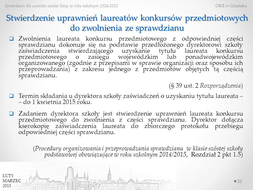 33 Sprawdzian dla uczniów szóstej klasy w roku szkolnym 2014/2015 OKE w Gdańsku Stwierdzenie uprawnień laureatów konkursów przedmiotowych do zwolnieni