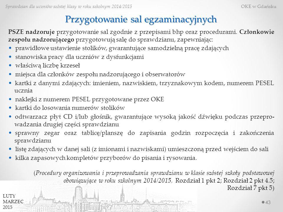 Przygotowanie sal egzaminacyjnych 43 Sprawdzian dla uczniów szóstej klasy w roku szkolnym 2014/2015 OKE w Gdańsku PSZE nadzoruje przygotowanie sal zgodnie z przepisami bhp oraz procedurami.