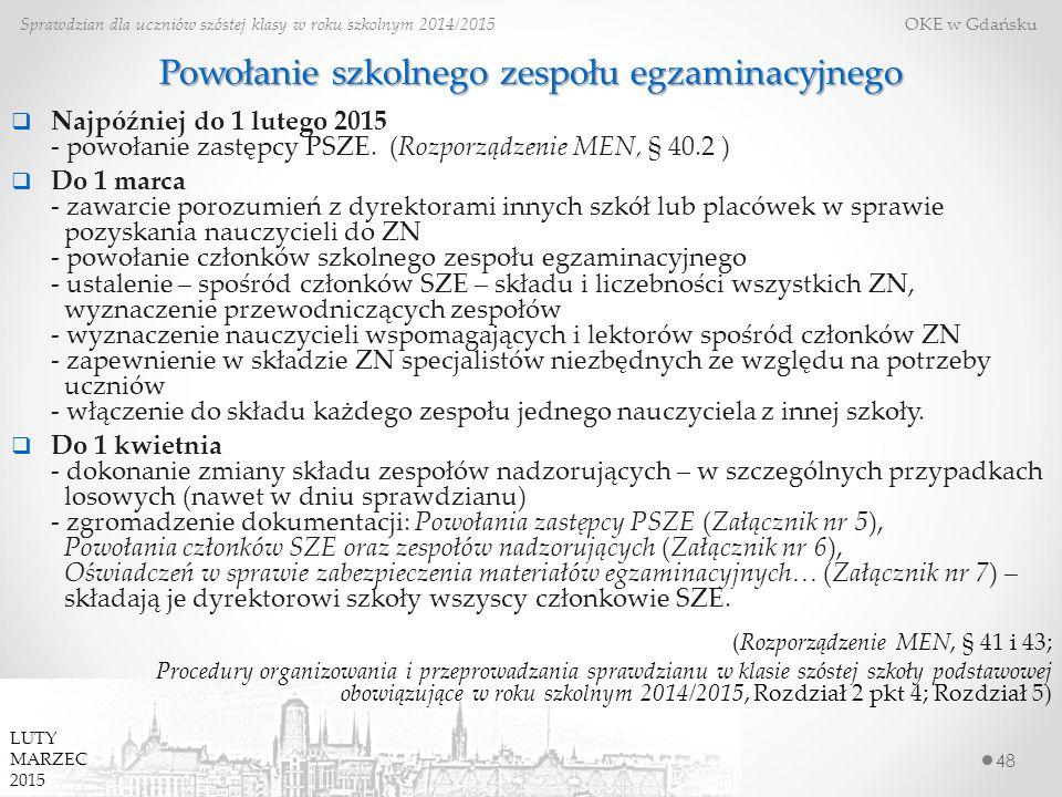 Powołanie szkolnego zespołu egzaminacyjnego 48 Sprawdzian dla uczniów szóstej klasy w roku szkolnym 2014/2015 OKE w Gdańsku  Najpóźniej do 1 lutego 2015 - powołanie zastępcy PSZE.