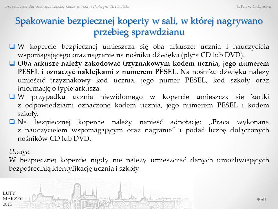 60 Sprawdzian dla uczniów szóstej klasy w roku szkolnym 2014/2015 OKE w Gdańsku LUTY MARZEC 2015 Spakowanie bezpiecznej koperty w sali, w której nagry