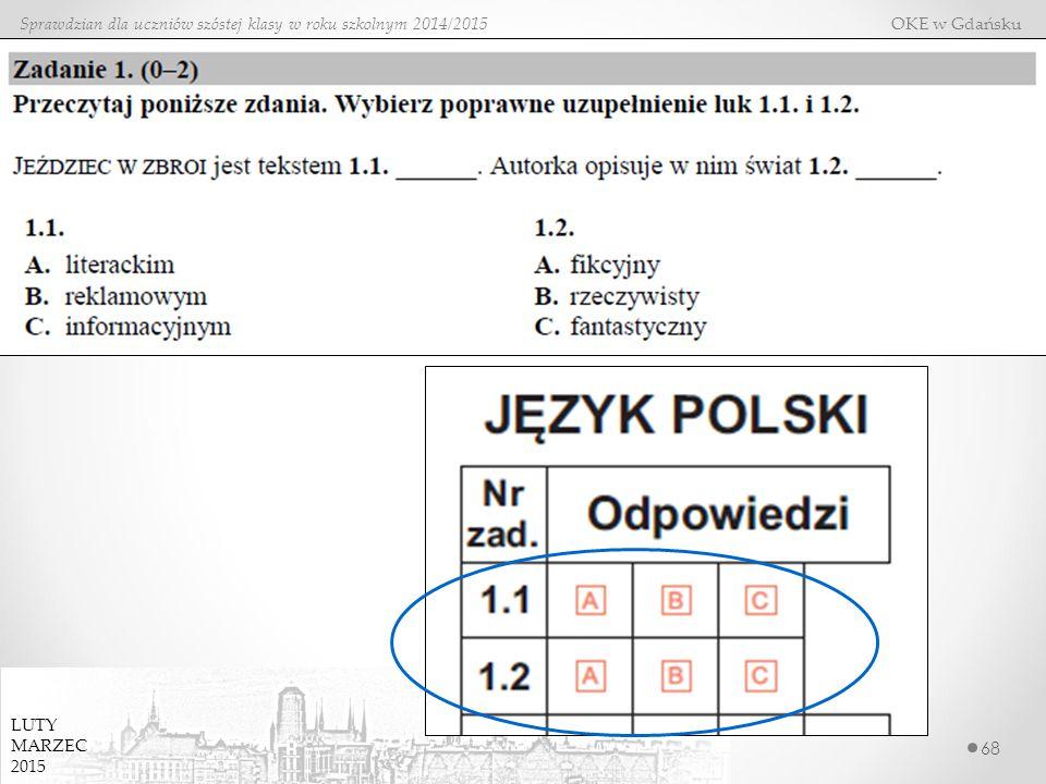68 Sprawdzian dla uczniów szóstej klasy w roku szkolnym 2014/2015 OKE w Gdańsku LUTY MARZEC 2015