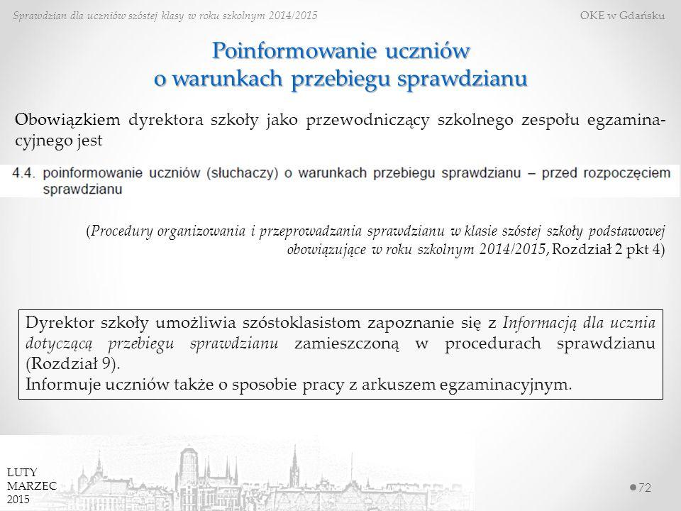 Poinformowanie uczniów o warunkach przebiegu sprawdzianu 72 Sprawdzian dla uczniów szóstej klasy w roku szkolnym 2014/2015 OKE w Gdańsku Obowiązkiem d