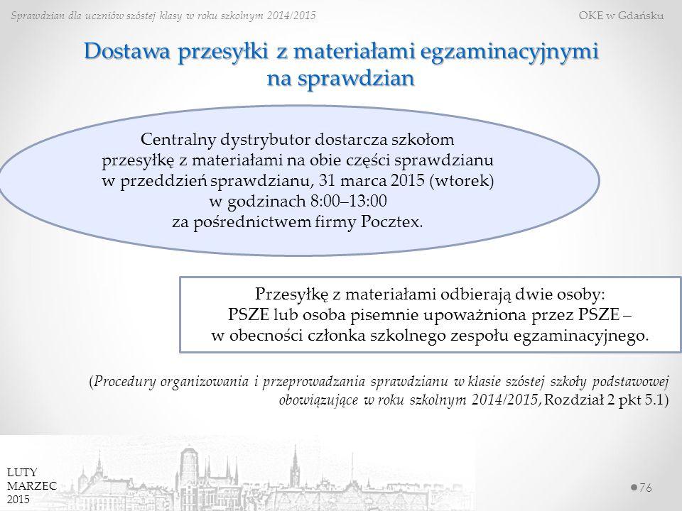 76 Sprawdzian dla uczniów szóstej klasy w roku szkolnym 2014/2015 OKE w Gdańsku LUTY MARZEC 2015 Dostawa przesyłki z materiałami egzaminacyjnymi na sp