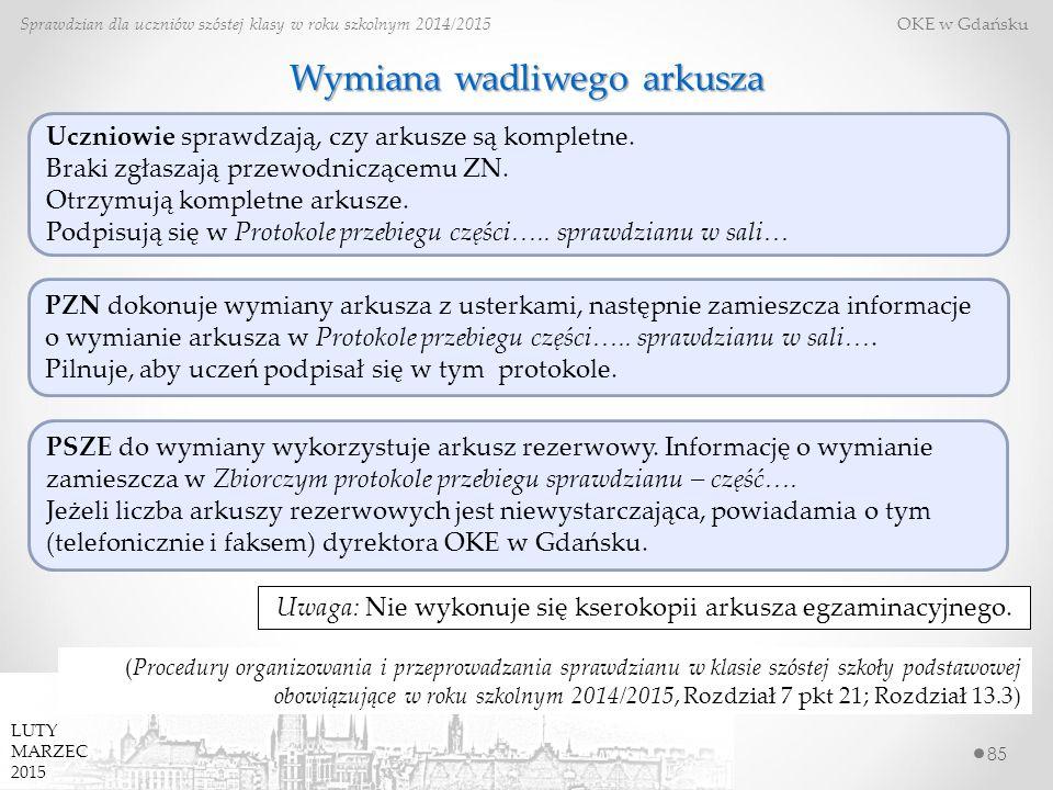 85 Sprawdzian dla uczniów szóstej klasy w roku szkolnym 2014/2015 OKE w Gdańsku LUTY MARZEC 2015 Wymiana wadliwego arkusza Uczniowie sprawdzają, czy arkusze są kompletne.