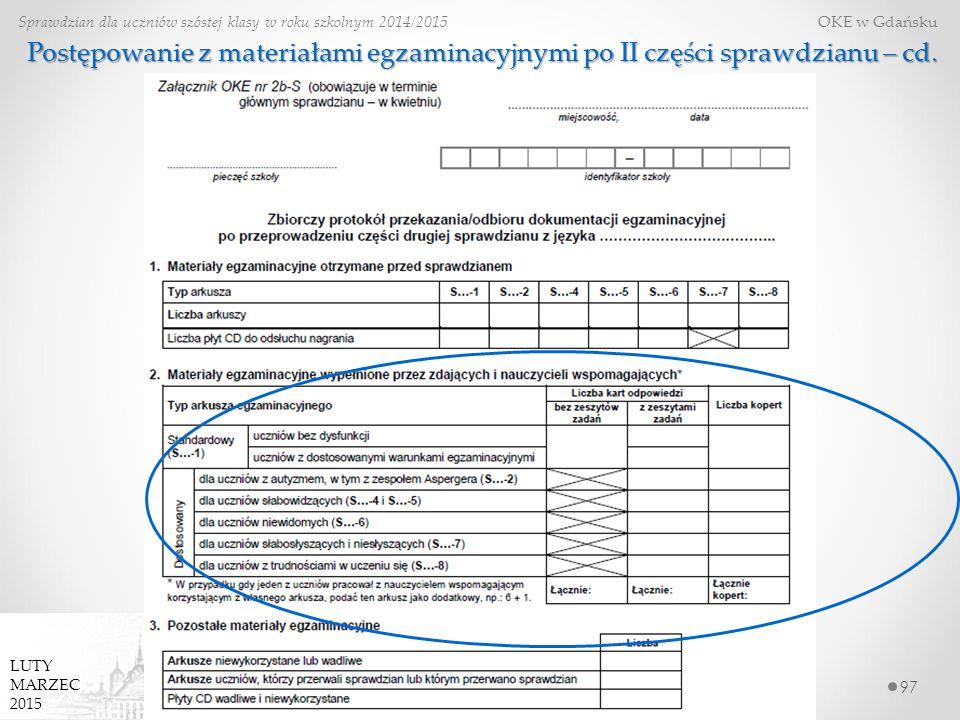 97 Sprawdzian dla uczniów szóstej klasy w roku szkolnym 2014/2015 OKE w Gdańsku LUTY MARZEC 2015 Postępowanie z materiałami egzaminacyjnymi po II części sprawdzianu – cd.