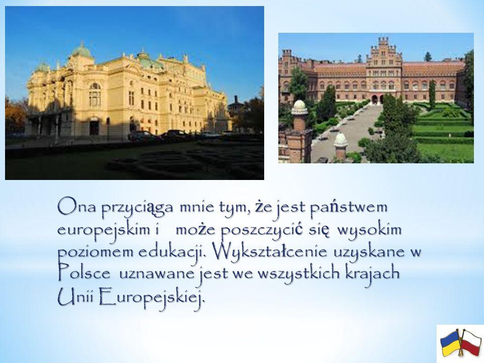 Ona przyci ą ga mnie tym, ż e jest pa ń stwem europejskim i mo ż e poszczyci ć si ę wysokim poziomem edukacji. Wykszta ł cenie uzyskane w Polsce uznaw