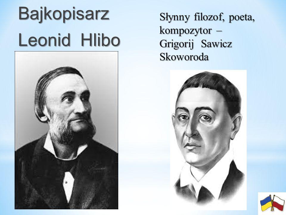 Bajkopisarz Bajkopisarz Leonid Hlibo w Słynny filozof, poeta, kompozytor – Grigorij Sawicz Skoworoda