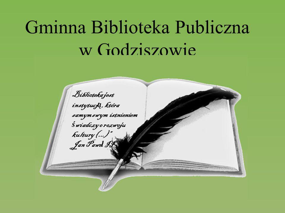 """Gminna Biblioteka Publiczna w Godziszowie Biblioteka jest instytucj ą, która samym swym istnieniem ś wiadczy o rozwoju kultury (...)"""" Jan Pawe ł II"""