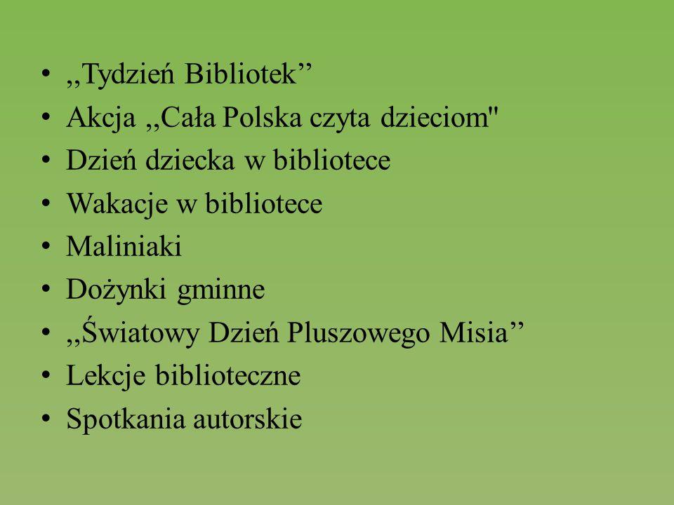 ,,Tydzień Bibliotek'' Akcja,,Cała Polska czyta dzieciom'' Dzień dziecka w bibliotece Wakacje w bibliotece Maliniaki Dożynki gminne,,Światowy Dzień Plu
