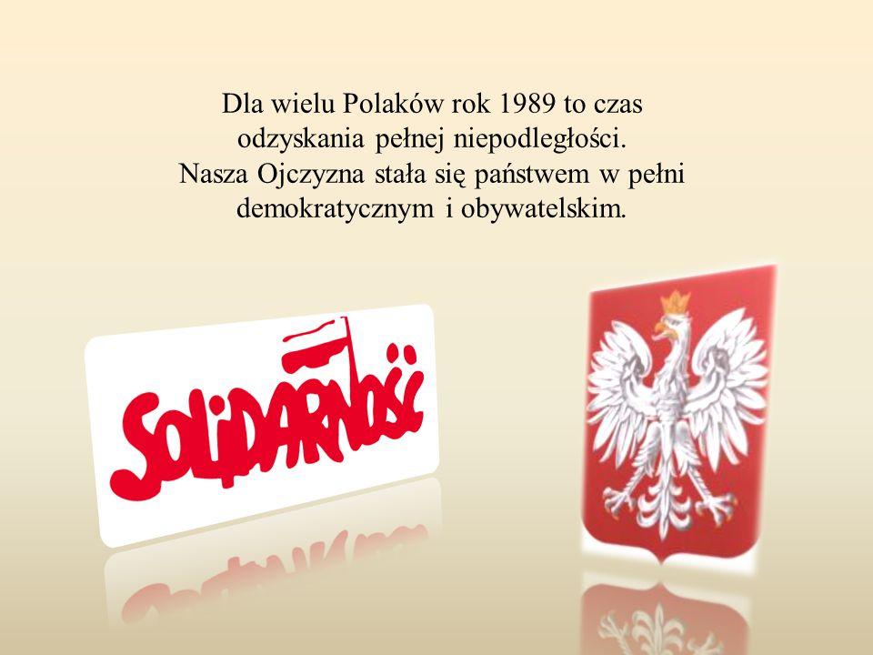 Dla wielu Polaków rok 1989 to czas odzyskania pełnej niepodległości.