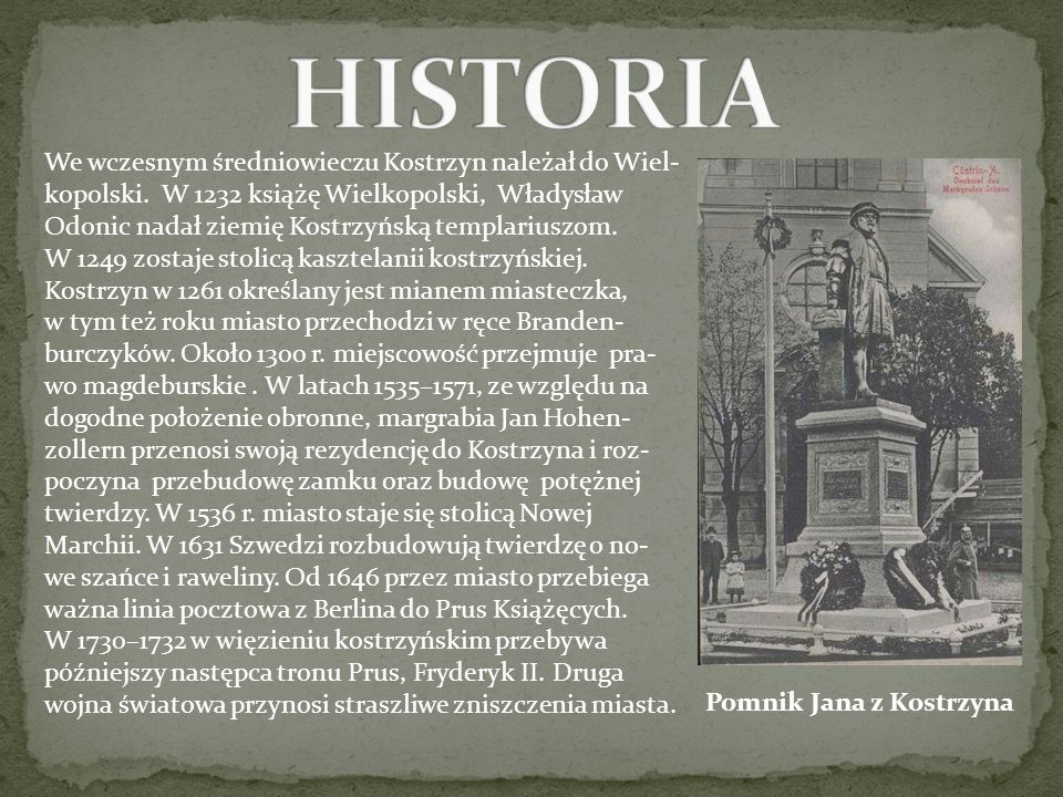 Pomnik Jana z Kostrzyna We wczesnym średniowieczu Kostrzyn należał do Wiel- kopolski.
