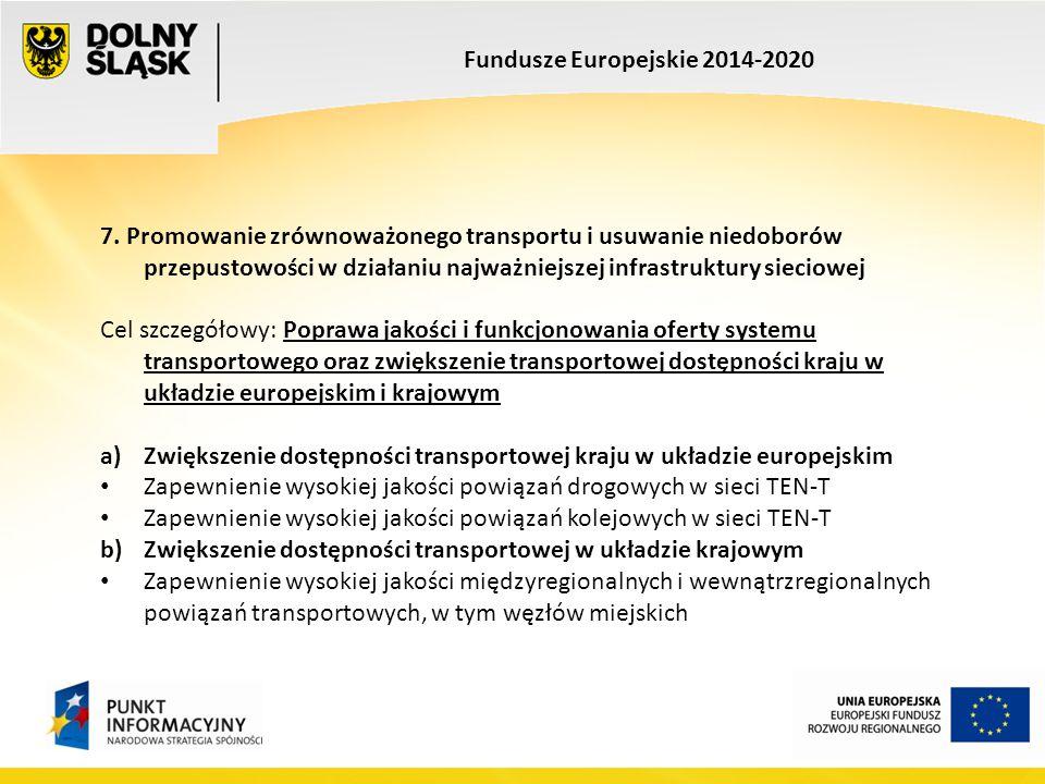 Fundusze Europejskie 2014-2020 7. Promowanie zrównoważonego transportu i usuwanie niedoborów przepustowości w działaniu najważniejszej infrastruktury