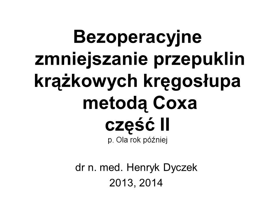 Bezoperacyjne zmniejszanie przepuklin krążkowych kręgosłupa metodą Coxa część II p.
