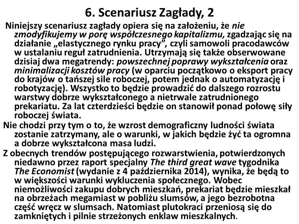 6. Scenariusz Zagłady, 2 Niniejszy scenariusz zagłady opiera się na założeniu, że nie zmodyfikujemy w porę współczesnego kapitalizmu, zgadzając się na