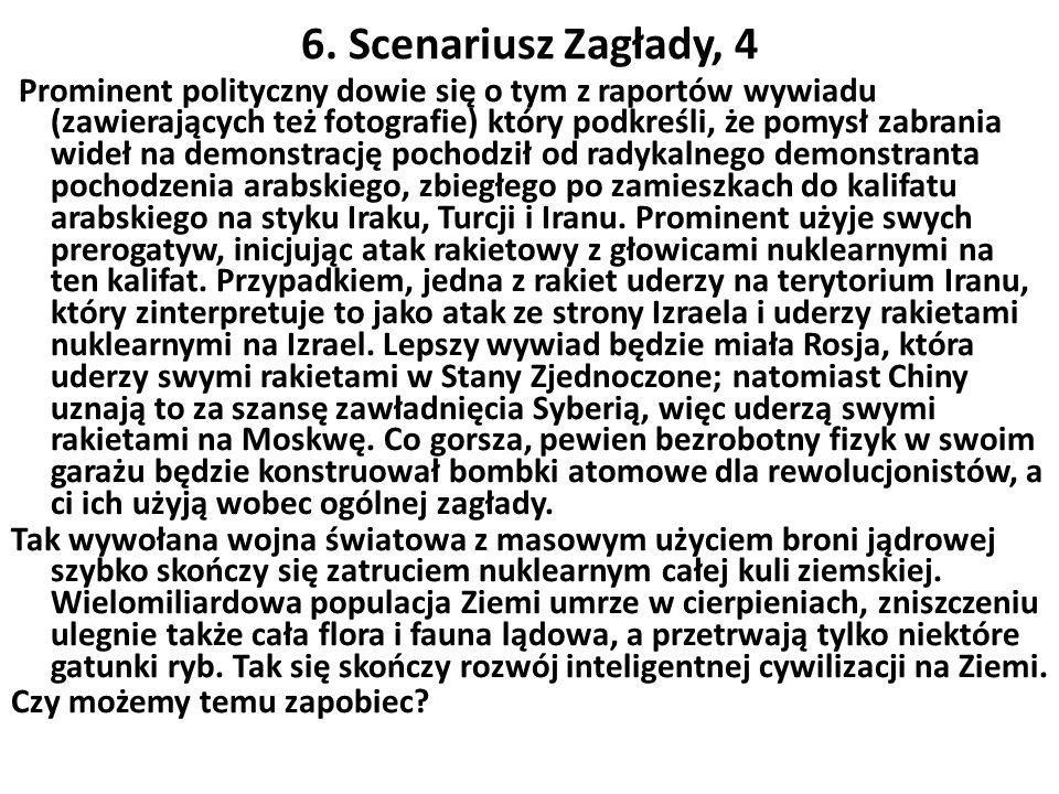 6. Scenariusz Zagłady, 4 Prominent polityczny dowie się o tym z raportów wywiadu (zawierających też fotografie) który podkreśli, że pomysł zabrania wi