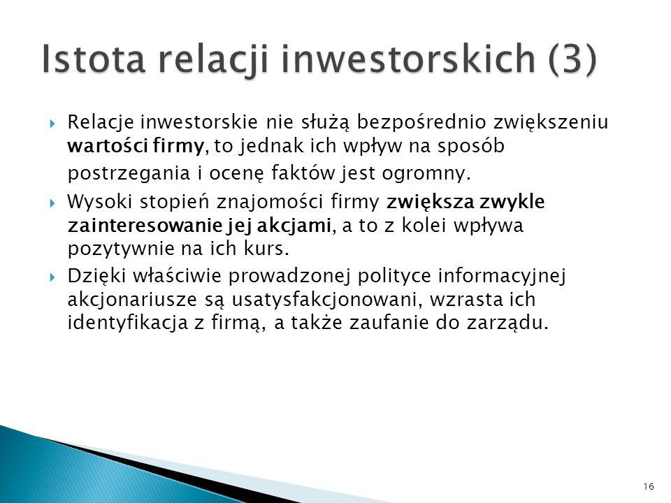 16  Relacje inwestorskie nie służą bezpośrednio zwiększeniu wartości firmy, to jednak ich wpływ na sposób postrzegania i ocenę faktów jest ogromny. 