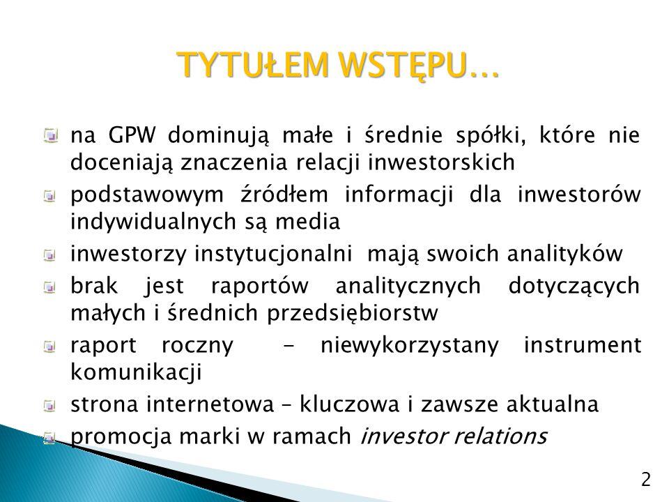 TYTUŁEM WSTĘPU… na GPW dominują małe i średnie spółki, które nie doceniają znaczenia relacji inwestorskich podstawowym źródłem informacji dla inwestor