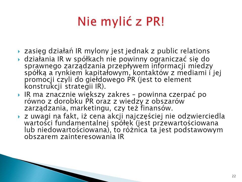  zasięg działań IR mylony jest jednak z public relations  działania IR w spółkach nie powinny ograniczać się do sprawnego zarządzania przepływem inf